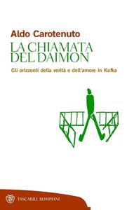 Aldo Carotenuto - La chiamata del Daimon. Gli orizzonti della verità e dell'amore in Kafka (2012)