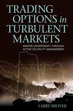Trading options in turbulent markets: master uncertainty through active