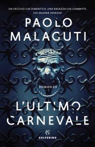Paolo Malaguti - L'ultimo carnevale