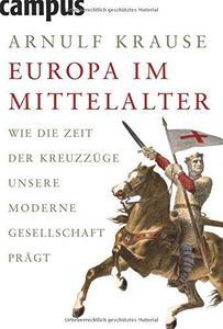 Europa Im Mittelalter: Wie Die Zeit Der Kreuzzüge Unsere Moderne Gesellschaft Prägt