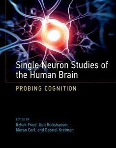 Single Neuron Studies of the Human Brain: Probing Cognition