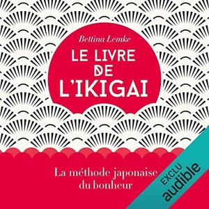 """Bettina Lemke, """"Le livre de l'ikigai: La méthode japonaise du bonheur"""""""