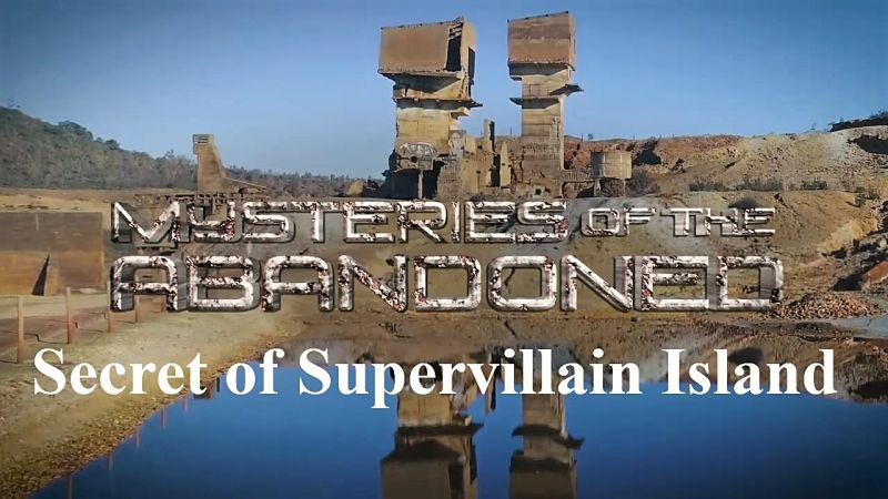 Sci. Ch. - Mysteries of the Abandoned: Secret of Supervillain Island (2019)