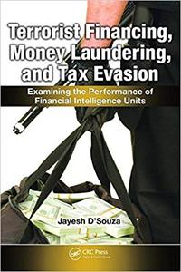 Terrorist Financing, Money Laundering, and Tax Evasion : Examining the Performance of Financial Intelligence Units