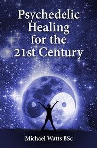 «Psychedelic Healing for the 21st Century» by Gray Jolliffe