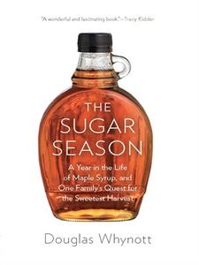 The Sugar Season: A Year in the Life of Maple Syrup, and One Family's Quest for the Sweetest Harvest (repost)