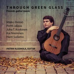 Patrik Kleemola - Through Green Glass: Mikko Heinio, Juha T. Koskinen, Harri Suilamo, Pertti Jalava, Kai Nieminen (2015)