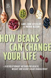 How Beans Can Change Your Life: A Revolutionary Method for Health, Weight and Blood Sugar Management