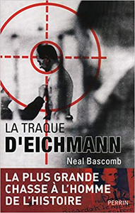 La traque d'Eichmann - Neal BASCOMB