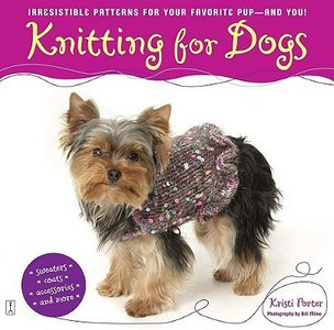 Knitting for Dogs: Irresistible Patterns for Your Favorite Pup -- and You!