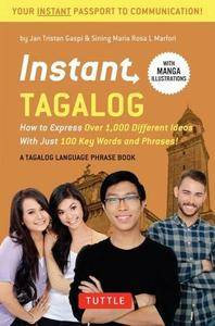 Instant Tagalog: How to Express Over 1,000 Different Ideas with Just 100 Key Words and Phrases!