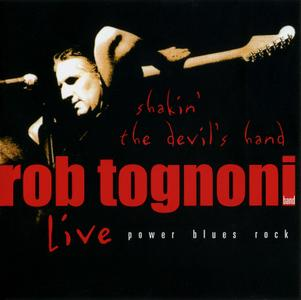 Rob Tognoni - Shakin' The Devil's Hand: Live (2005)
