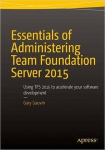 Essentials of Administering Team Foundation Server 2015: Using TFS 2015 to accelerate your software development (Repost)
