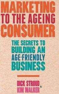 Marketing to the Ageing Consumer: The Secrets to Building an Age-Friendly Business (Repost)