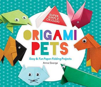 Origami Pets: Easy & Fun Paper-Folding Projects (Super Simple Origami)