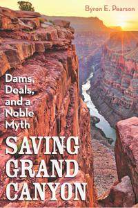 Saving Grand Canyon: Dams, Deals, and a Noble Myth