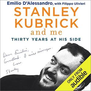 Stanley Kubrick and Me: Thirty Years at His Side [Audiobook]