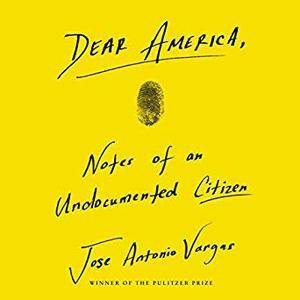 Dear America: Notes of an Undocumented Citizen [Audiobook]