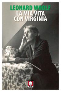 Leonard Woolf - La mia vita con Virginia