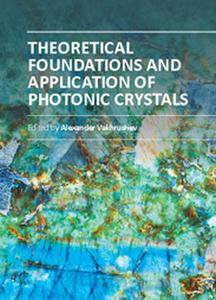 """""""Theoretical Foundations and Application of Photonic Crystals"""" ed. by Alexander Vakhrushev"""