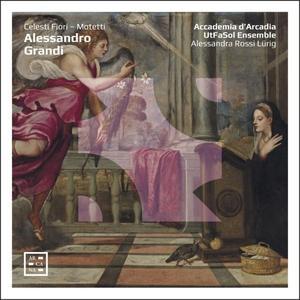 Accademia d'Arcadia, UtFaSol Ensemble, Alessandra Rossi Lürig - Grandi: Celesti Fiori - Motetti (2019)