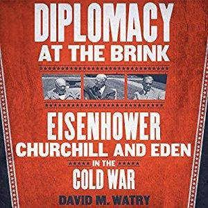 Diplomacy at the Brink: Eisenhower, Churchill, and Eden in the Cold War [Audiobook]
