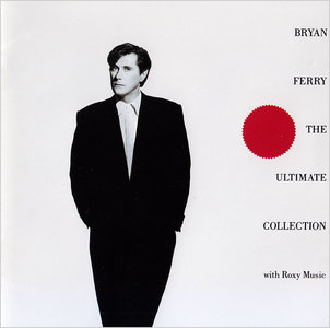 Bryan Ferry with Roxy Music - The Ultimate Collection (1988) [Re-Up]