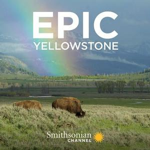 Smithsonian Channel - Epic Yellowstone (2019)
