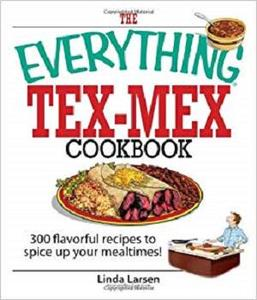 The Everything Tex Mex Cookbook 300 Flavorful Recipes to Spice Up Your Mealtimes!