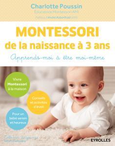 """Charlotte Poussin, """"Montessori de la naissance à 3 ans: Apprends-moi à être moi-même"""""""