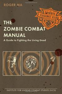 The Zombie Combat Manual: A Guide to Fighting the Living Dead (Repost)