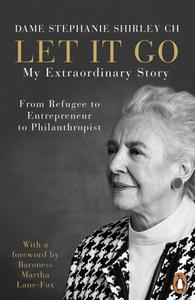 Let It Go: My Extraordinary Story: From Refugee to Entrepreneur to Philanthropist