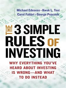The 3 Simple Rules of Investing: Why Everything You've Heard about Investing Is Wrong - and What to Do Instead (repost)