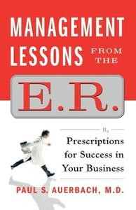 «Management Lessons from the E.R.: Prescriptions for Success in Your Business» by Paul Auerbach