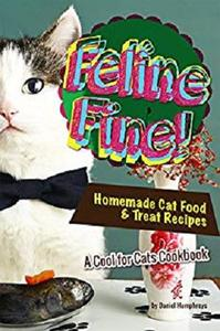 Feline Fine!: Homemade Cat Food & Treat Recipes - A Cool for Cats Cookbook