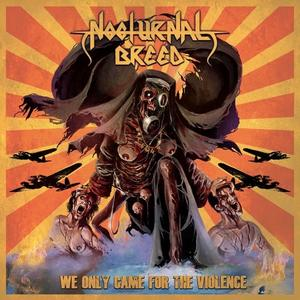 Nocturnal Breed - We Only Came for the Violence (2019)