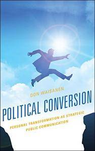 Political Conversion: Personal Transformation as Strategic Public Communication