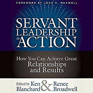 Servant Leadership in Action: How You Can Achieve Great Relationships and Results [Audiobook]
