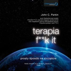 «Terapia f**k it. Prosty sposób na szczęście» by John C. Parkin