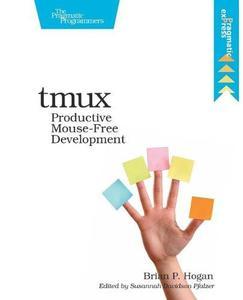 tmux: Productive mouse-free development (Repost)