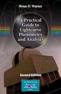 A Practical Guide to Lightcurve Photometry and Analysis, 2nd edition