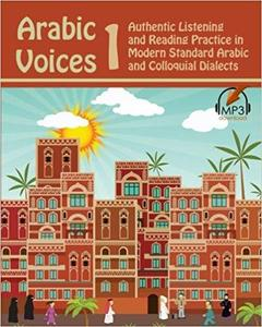 Arabic Voices 1: Authentic Listening and Reading Practice in Modern Standard Arabic and Colloquial Dialects[Repost]