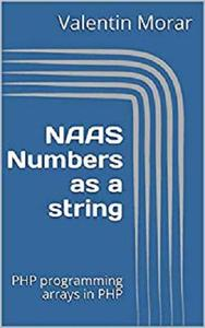 NAAS Numbers as a string: PHP programming arrays in PHP (Programming the impossible)