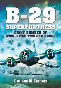 B-29: Superfortress: Giant Bomber of World War 2 and Korea [Repost]