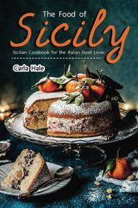 The Food of Sicily: Sicilian Cookbook for the Italian Food Lover