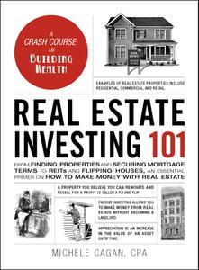 Real Estate Investing 101: From Finding Properties and Securing Mortgage Terms to REITs and Flipping Houses... (Adams 101)