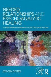 Needed Relationships and Psychoanalytic Healing: A Holistic Relational Perspective on the Therapeutic Process