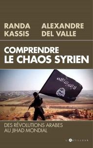 """Alexandre Del Valle, Randa Kassis, """"Comprendre le Chaos syrien: Des révolutions arabes au jihad mondial"""""""