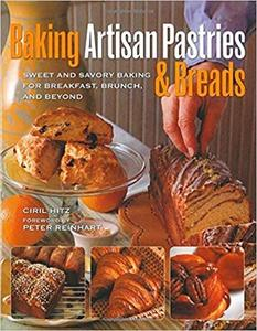Baking Artisan Pastries and Breads: Sweet and Savory Baking for Breakfast, Brunch, and Beyond (Repost)
