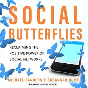 Social Butterflies: Reclaiming the Positive Power of Social Networks [Audiobook]